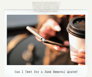Can I Text for a Junk Removal Quote?