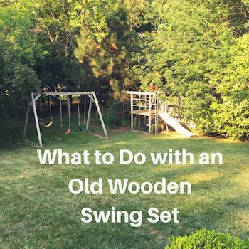 What to Do with an Old Wooden Swing Set